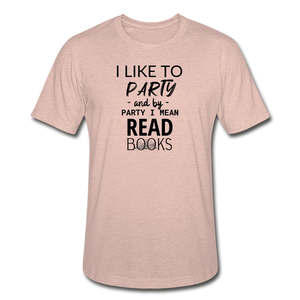 I LIKE TO PARTY AND BY PARTY I MEAN READ BOOKS (Unisex Heather Prism T-Shirt) - heather prism peach
