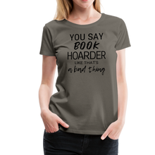 Load image into Gallery viewer, YOU SAY BOOK HOARDER LIKE THAT'S A BAD THING tshirt - asphalt gray