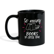 Load image into Gallery viewer, SO MANY BOOKS SO LITTLE TIME (Full Color Mug) - black
