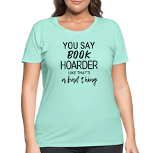 Load image into Gallery viewer, YOU SAY BOOK HOARDER LIKE THAT'S A BAD THING (Women's Curvy T-Shirt) - mint