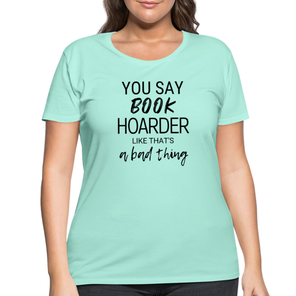 YOU SAY BOOK HOARDER LIKE THAT'S A BAD THING (Women's Curvy T-Shirt) - mint