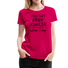 Load image into Gallery viewer, YOU SAY BOOK HOARDER LIKE THAT'S A BAD THING tshirt - dark pink
