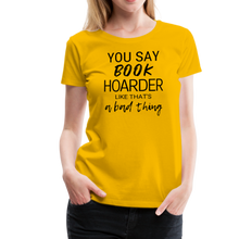 Load image into Gallery viewer, YOU SAY BOOK HOARDER LIKE THAT'S A BAD THING tshirt - sun yellow