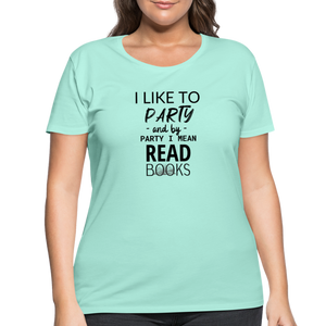 I LIKE TO PARTY AND BY PARTY I MEAN READ BOOKS (Women's Curvy T-Shirt) - mint