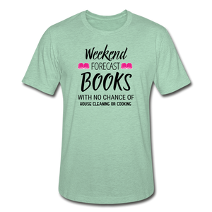 WEEKEND FORECAST BOOKS WITH NO CHANCE OF HOUSE CLEANING OR COOKING (Unisex Heather Prism T-Shirt) - heather prism mint