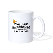 Load image into Gallery viewer, You are dangerously close to being kill off in my novel mug - white