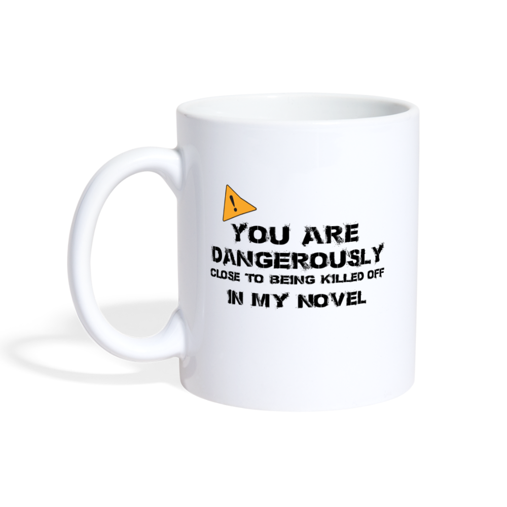 You are dangerously close to being kill off in my novel mug - white