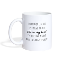Load image into Gallery viewer, I may look like I'm listening to you but in my head, i'm writing a novel mug - white