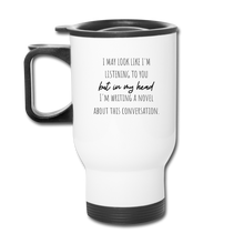 Load image into Gallery viewer, I May Look Like I'm listening to you Travel Mug - white