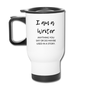I am a writer. Anything you say or do maybe used in a story Travel Mug - white