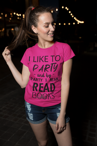 I LIKE TO PARTY AND BY PARTY I MEAN READ BOOKS (Unisex Heather Prism T-Shirt)