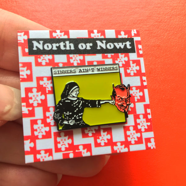 Sinners Ain't Winners Pin –– North or Nowt
