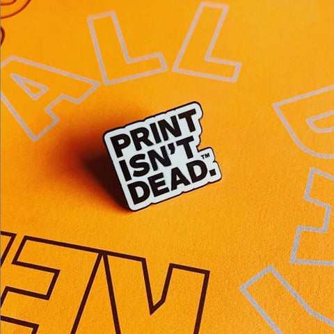 Print Isn't Dead™ — Enamel Pin