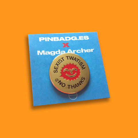 Sexist Twatism Pin –– Magda Archer