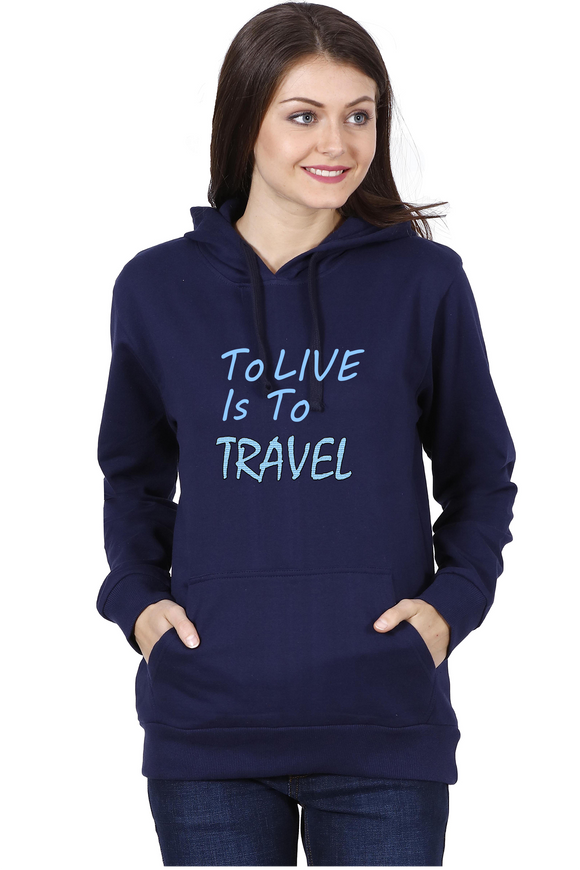 To Live Is To Travel | Hooded Sweatshirt For Women