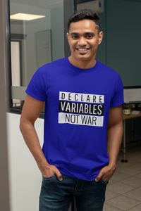 Declare Variables Not War | Men Half Sleeve Round Neck T-Shirt