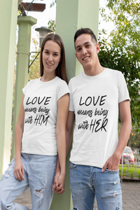 love means being with him/her matching couple t-shirt - nautunkee