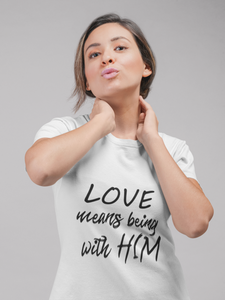 LOVE Means Being With Him/Her Matching Couple T-Shirt