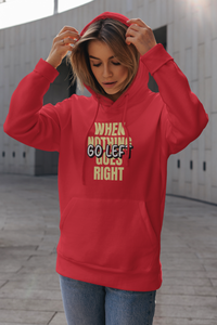 When Nothing Goes Right Go Left Women's Hoodie