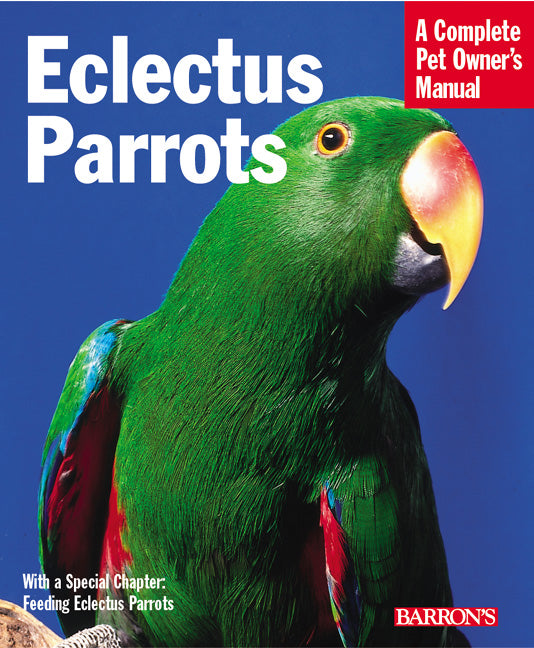 Eclectus—A Complete Pet Owner's Manual