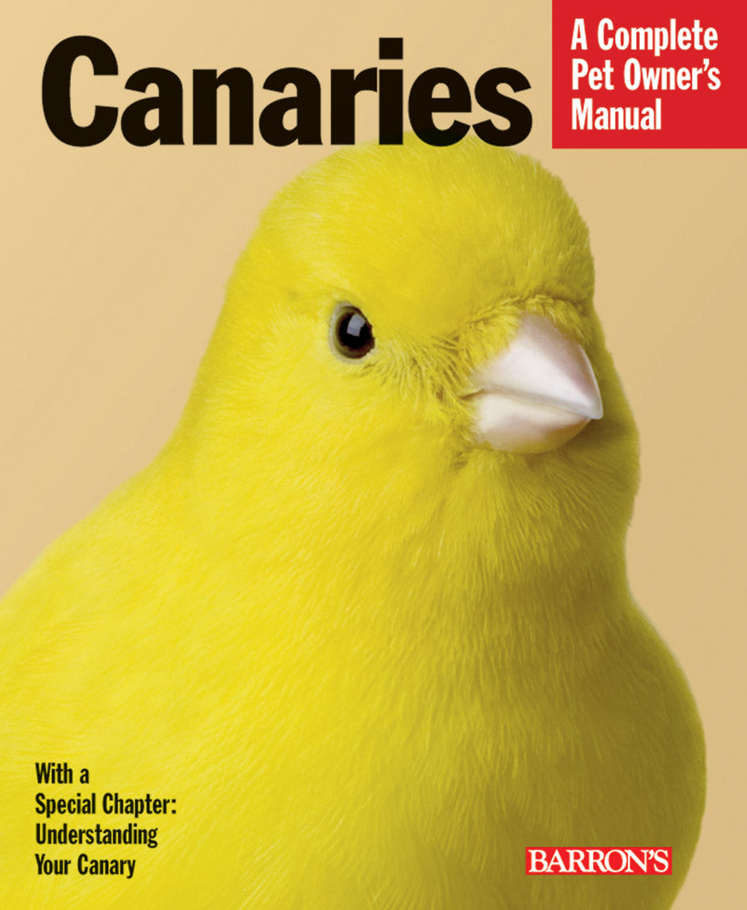 Canaries—A Complete Pet Owner's Manual