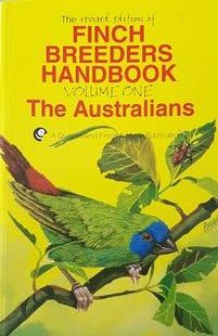 Finch Breeders Handbook Volume 1: The Australians (Revised Edition)