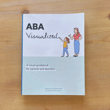 Load image into Gallery viewer, Cover of the Book ABA Visualized A Visual Guidebook for Parents and Teachers (for parent ABA training)