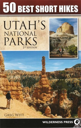 50 BEST SHORT HIKES IN UTAH'S NATIONAL PARKS 2nd EDITION