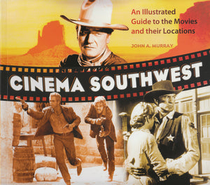 Cinema Southwest - An Illustrated Guide to the Movies and Their Locations