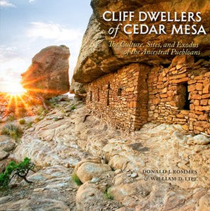 Cliff Dwellers of Cedar Mesa - The Culture, Sites, and Exodus of the Ancestral Puebloans