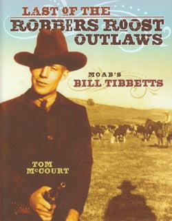 Last of the Robbers Roost Outlaws - Moab's Bill Tibbetts