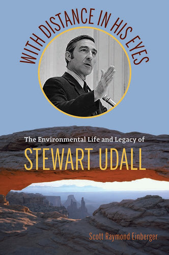 With Distance in His Eyes - The Environmental Life and Legacy of Stewart Udall