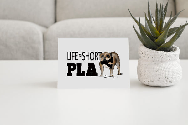 Life Is Short Play Lola Greeting Card