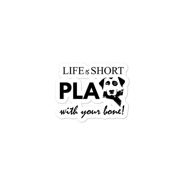 Life Is Short Play With Your Bone Stickers