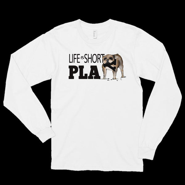 Life Is Short Play Lola - 100% Cotton Long sleeve t-shirt