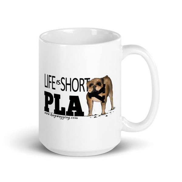 Life Is Short Play! BULLDOG! mug -