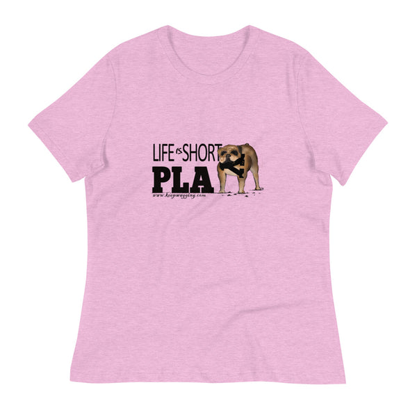Life Is Short Play Lola's Women's Relaxed T-Shirt