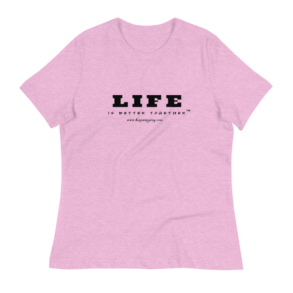 Life Is Better Together Women's Relaxed T-Shirt