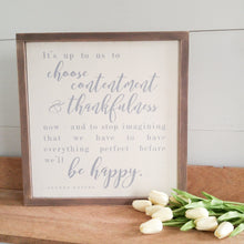 "Load image into Gallery viewer, ""Choose Contentment and Thankfulness, Be Happy"" Framed Wood Sign"