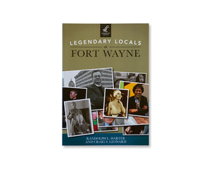 Legendary Locals of Fort Wayne Book