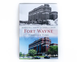 Fort Wayne Through Time Book