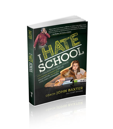I Hate School: How a College Football Coach Has Inspired Students To Value Education and Become Lifelong Learners