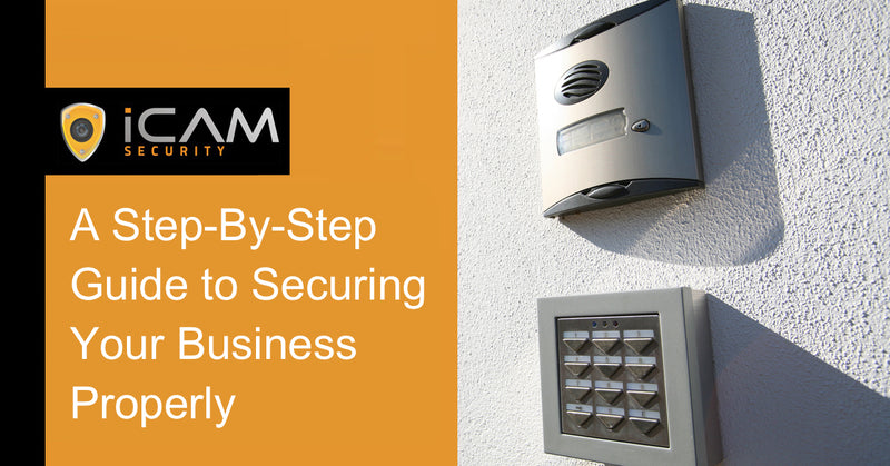 A Step-By-Step Guide to Securing Your Business Properly
