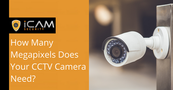 How Many Megapixels Does Your CCTV Camera Need?