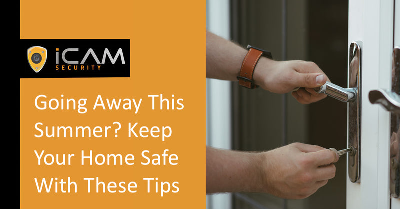 Going Away This Summer? Keep Your Home Safe With These Tips