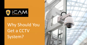Why Should You Get a CCTV System?