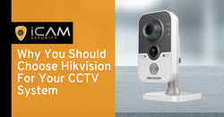 Why You Should Choose Hikvision For Your CCTV System