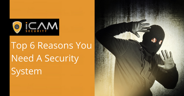 Top 6 Reasons You Need A Security System