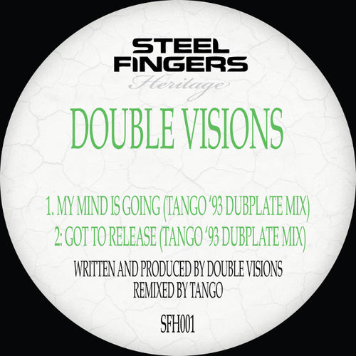 Double Visions -My Mind Is Going / Got To Release (Tango '93 Dubplate Mixes)  SFH001 - Steel Fingers Heritage - 12
