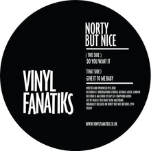"Load image into Gallery viewer, Norty But Nice 'Do You Want It/Give It To Me Baby' 12"" – VFS019 - Vinyl Fanatiks"